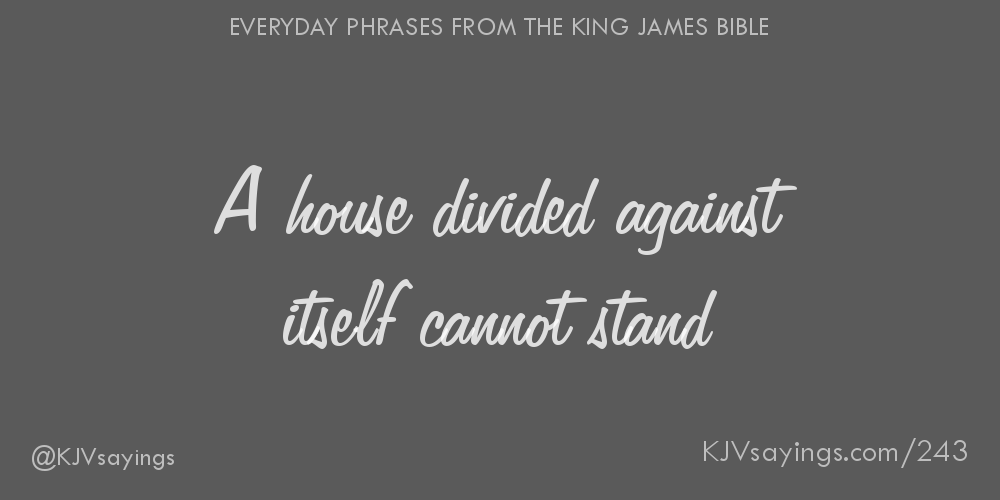 A House Divided Against Itself Cannot Stand   King James Bible (KJV) Sayings
