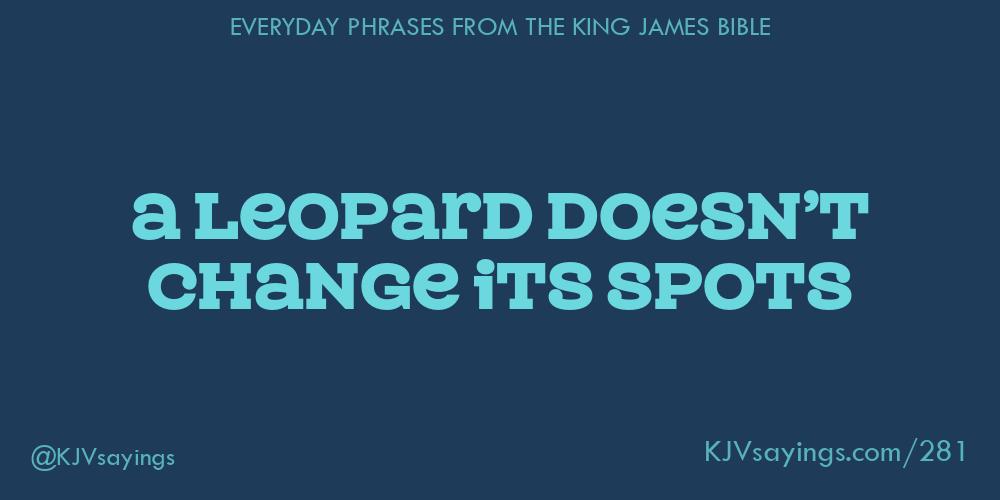 A Leopard Never Changes Its Spots Phrase Definition Origin Exles