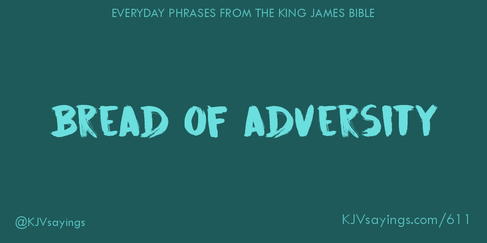 """Bread of adversity"""