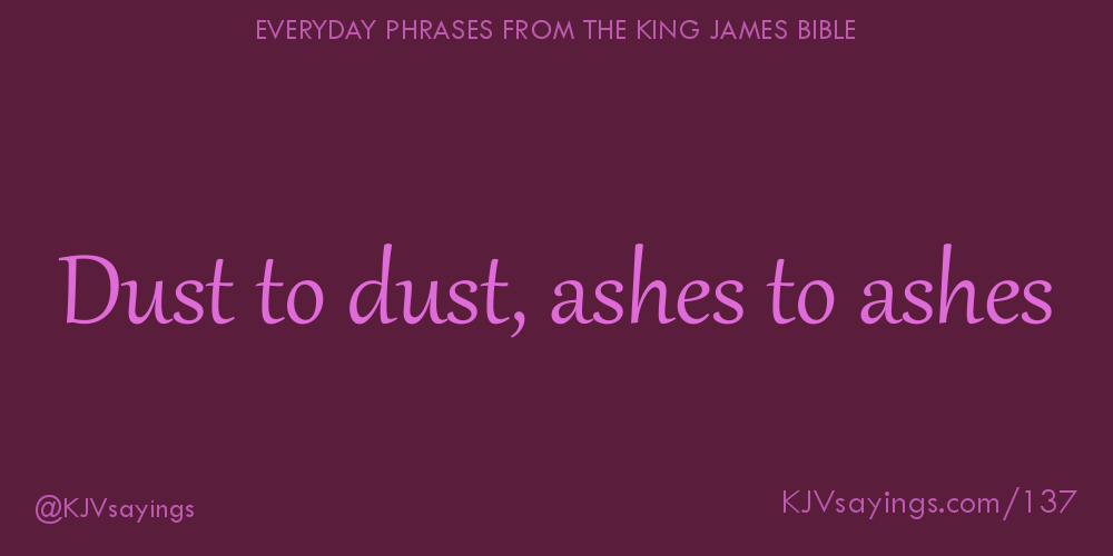 """Dust to dust, ashes to ashes"""