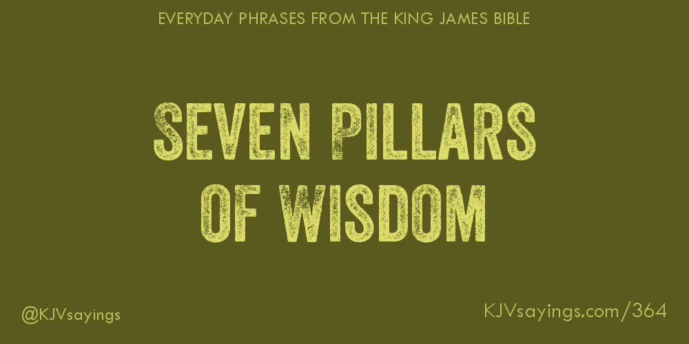 Seven Pillars of Wisdom - King James Bible (KJV) sayings